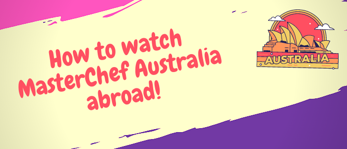 watch-masterchef-australia-abroad