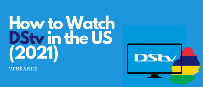 How to Watch DStv in the US